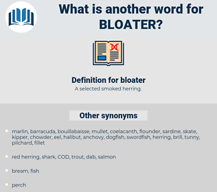 bloater, synonym bloater, another word for bloater, words like bloater, thesaurus bloater
