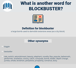 blockbuster, synonym blockbuster, another word for blockbuster, words like blockbuster, thesaurus blockbuster