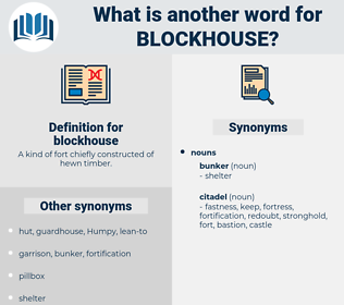 blockhouse, synonym blockhouse, another word for blockhouse, words like blockhouse, thesaurus blockhouse