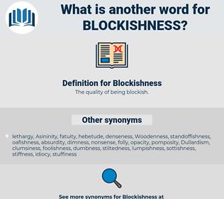 Blockishness, synonym Blockishness, another word for Blockishness, words like Blockishness, thesaurus Blockishness