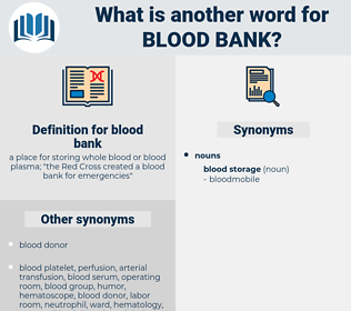 blood bank, synonym blood bank, another word for blood bank, words like blood bank, thesaurus blood bank
