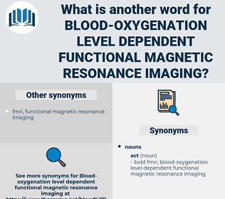 blood-oxygenation level dependent functional magnetic resonance imaging, synonym blood-oxygenation level dependent functional magnetic resonance imaging, another word for blood-oxygenation level dependent functional magnetic resonance imaging, words like blood-oxygenation level dependent functional magnetic resonance imaging, thesaurus blood-oxygenation level dependent functional magnetic resonance imaging
