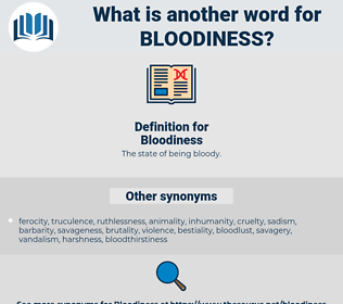 Bloodiness, synonym Bloodiness, another word for Bloodiness, words like Bloodiness, thesaurus Bloodiness
