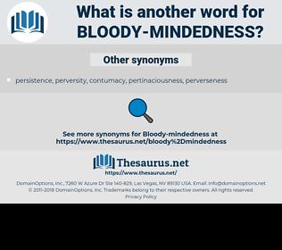bloody-mindedness, synonym bloody-mindedness, another word for bloody-mindedness, words like bloody-mindedness, thesaurus bloody-mindedness