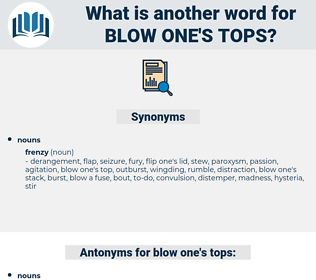 blow one's tops, synonym blow one's tops, another word for blow one's tops, words like blow one's tops, thesaurus blow one's tops