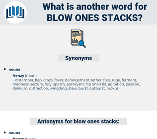 blow ones stacks, synonym blow ones stacks, another word for blow ones stacks, words like blow ones stacks, thesaurus blow ones stacks