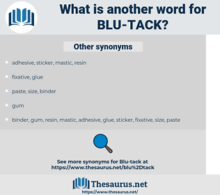 Blu-Tack, synonym Blu-Tack, another word for Blu-Tack, words like Blu-Tack, thesaurus Blu-Tack