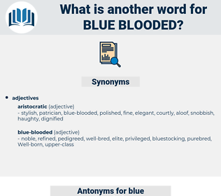 blue-blooded, synonym blue-blooded, another word for blue-blooded, words like blue-blooded, thesaurus blue-blooded