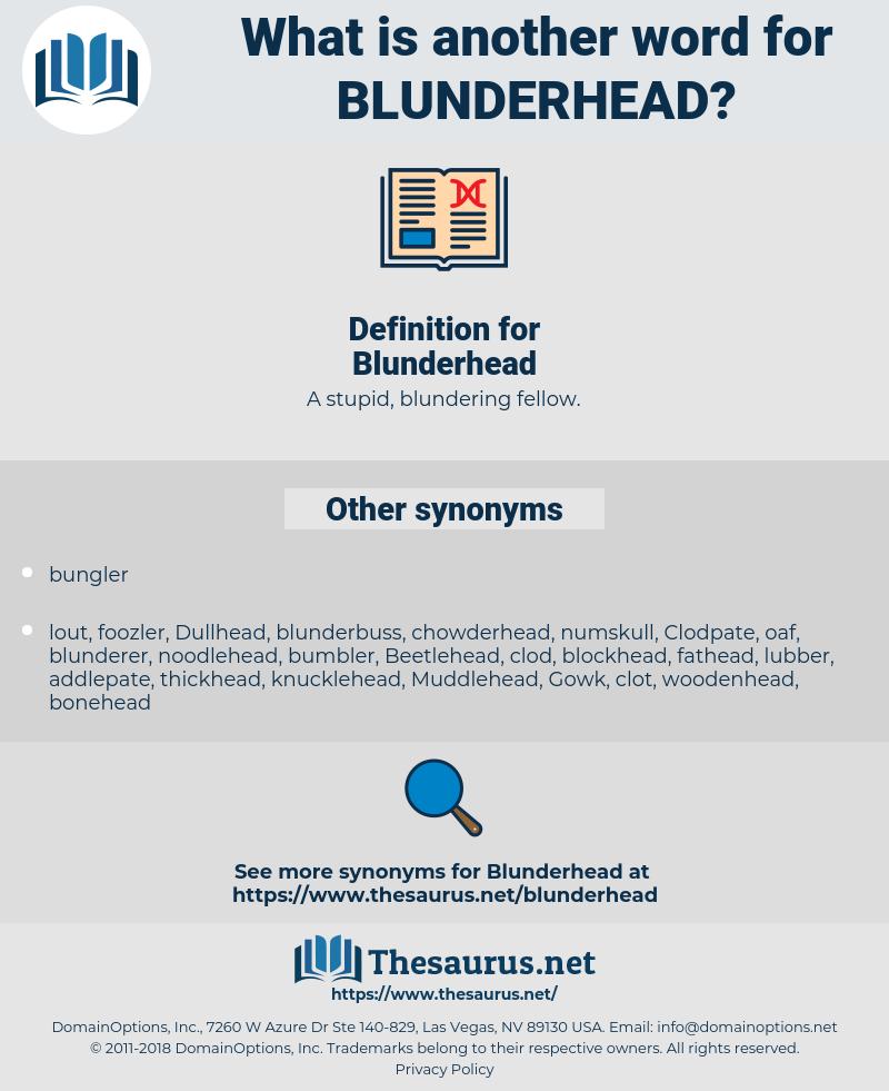 Blunderhead, synonym Blunderhead, another word for Blunderhead, words like Blunderhead, thesaurus Blunderhead