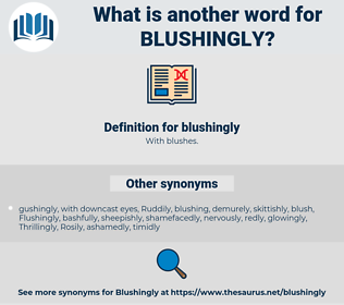 blushingly, synonym blushingly, another word for blushingly, words like blushingly, thesaurus blushingly