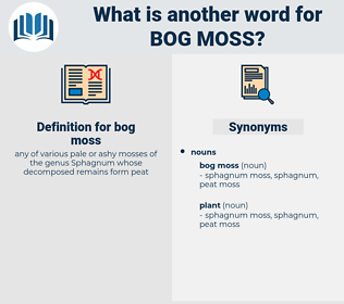 bog moss, synonym bog moss, another word for bog moss, words like bog moss, thesaurus bog moss