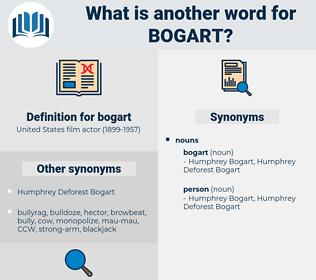 bogart, synonym bogart, another word for bogart, words like bogart, thesaurus bogart