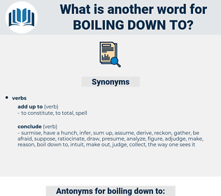 boiling down to, synonym boiling down to, another word for boiling down to, words like boiling down to, thesaurus boiling down to