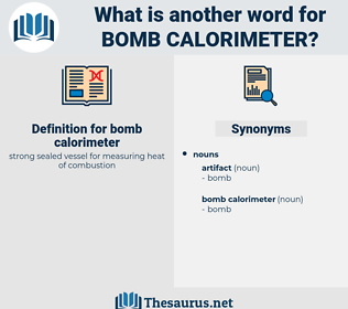 bomb calorimeter, synonym bomb calorimeter, another word for bomb calorimeter, words like bomb calorimeter, thesaurus bomb calorimeter
