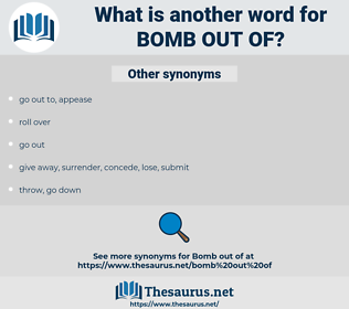 bomb out of, synonym bomb out of, another word for bomb out of, words like bomb out of, thesaurus bomb out of