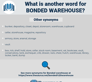 bonded warehouse, synonym bonded warehouse, another word for bonded warehouse, words like bonded warehouse, thesaurus bonded warehouse