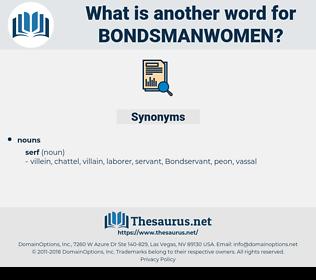 bondsmanwomen, synonym bondsmanwomen, another word for bondsmanwomen, words like bondsmanwomen, thesaurus bondsmanwomen