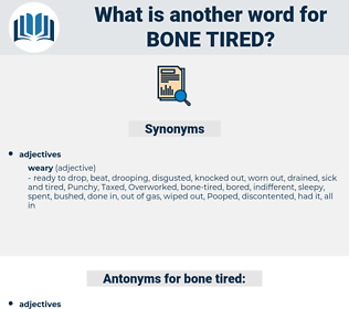 bone-tired, synonym bone-tired, another word for bone-tired, words like bone-tired, thesaurus bone-tired