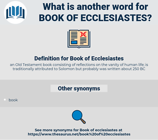 Book of Ecclesiastes, synonym Book of Ecclesiastes, another word for Book of Ecclesiastes, words like Book of Ecclesiastes, thesaurus Book of Ecclesiastes