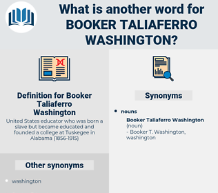 Booker Taliaferro Washington, synonym Booker Taliaferro Washington, another word for Booker Taliaferro Washington, words like Booker Taliaferro Washington, thesaurus Booker Taliaferro Washington
