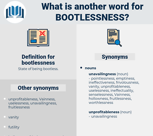 bootlessness, synonym bootlessness, another word for bootlessness, words like bootlessness, thesaurus bootlessness