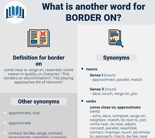 border on, synonym border on, another word for border on, words like border on, thesaurus border on