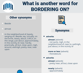 bordering on, synonym bordering on, another word for bordering on, words like bordering on, thesaurus bordering on
