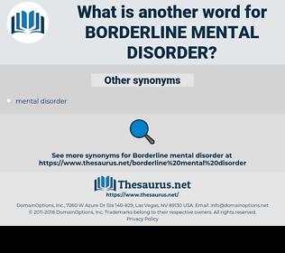borderline mental disorder, synonym borderline mental disorder, another word for borderline mental disorder, words like borderline mental disorder, thesaurus borderline mental disorder