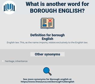 borough English, synonym borough English, another word for borough English, words like borough English, thesaurus borough English
