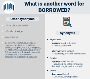 Borrowed, synonym Borrowed, another word for Borrowed, words like Borrowed, thesaurus Borrowed
