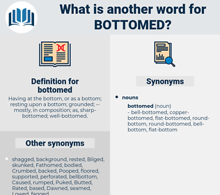 bottomed, synonym bottomed, another word for bottomed, words like bottomed, thesaurus bottomed
