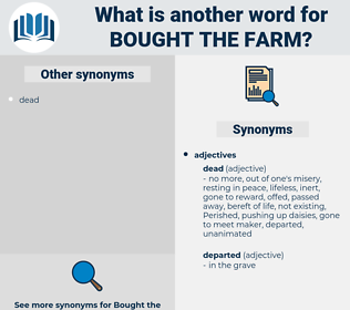 bought the farm, synonym bought the farm, another word for bought the farm, words like bought the farm, thesaurus bought the farm