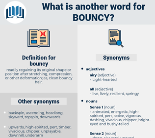 bouncy, synonym bouncy, another word for bouncy, words like bouncy, thesaurus bouncy