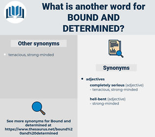 bound and determined, synonym bound and determined, another word for bound and determined, words like bound and determined, thesaurus bound and determined