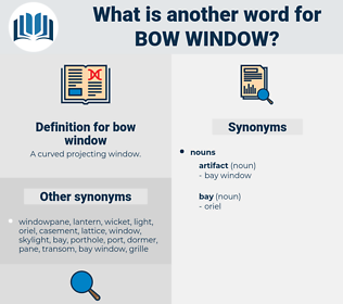 bow window, synonym bow window, another word for bow window, words like bow window, thesaurus bow window