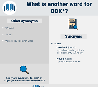 box, synonym box, another word for box, words like box, thesaurus box