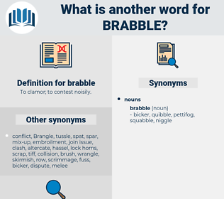 brabble, synonym brabble, another word for brabble, words like brabble, thesaurus brabble