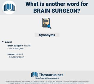 brain surgeon, synonym brain surgeon, another word for brain surgeon, words like brain surgeon, thesaurus brain surgeon