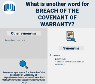 breach of the covenant of warranty, synonym breach of the covenant of warranty, another word for breach of the covenant of warranty, words like breach of the covenant of warranty, thesaurus breach of the covenant of warranty