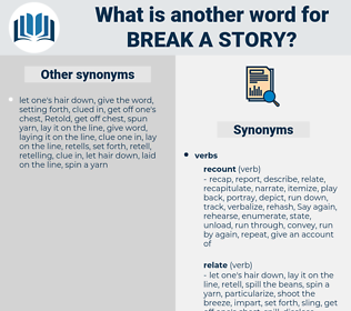 break a story, synonym break a story, another word for break a story, words like break a story, thesaurus break a story