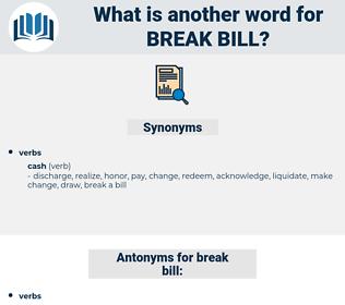 break bill, synonym break bill, another word for break bill, words like break bill, thesaurus break bill