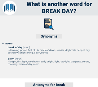 break-day, synonym break-day, another word for break-day, words like break-day, thesaurus break-day