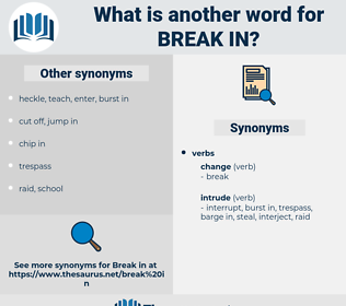 break in, synonym break in, another word for break in, words like break in, thesaurus break in