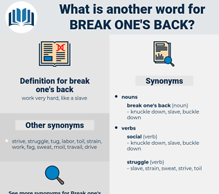 break one's back, synonym break one's back, another word for break one's back, words like break one's back, thesaurus break one's back