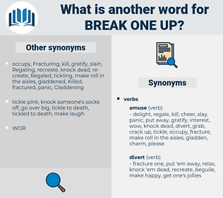break one up, synonym break one up, another word for break one up, words like break one up, thesaurus break one up