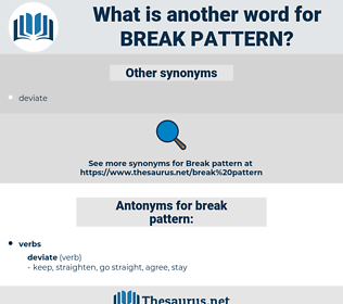break pattern, synonym break pattern, another word for break pattern, words like break pattern, thesaurus break pattern