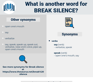 break silence, synonym break silence, another word for break silence, words like break silence, thesaurus break silence