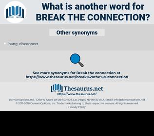 break the connection, synonym break the connection, another word for break the connection, words like break the connection, thesaurus break the connection