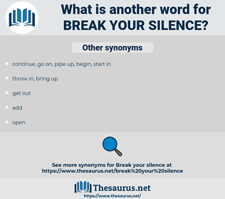 break your silence, synonym break your silence, another word for break your silence, words like break your silence, thesaurus break your silence