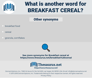 breakfast cereal, synonym breakfast cereal, another word for breakfast cereal, words like breakfast cereal, thesaurus breakfast cereal
